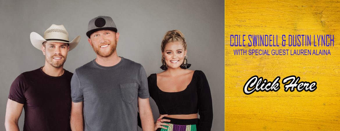 COLE SWINDELL AND DUSTIN LYNCH WITH SPECIAL GUEST LAUREN ALAINA